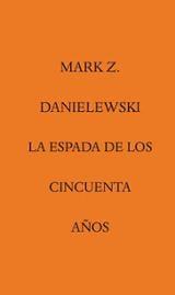 La espada de los cincuenta años - Danielewski, Mark