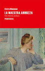 La maestra Annuzza. Una historia siciliana - Mancuso, Elvira