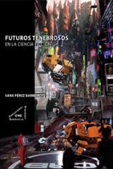 Futuros tenebrosos en la ciencia ficción - Pérez Berreiro, Sara