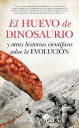 El huevo de dinosaurio y otras historias científicas sobre la evo