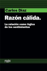 Razón Cálida. La relación como lógica de los sentimientos - Díaz, Carlos