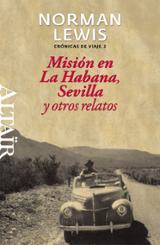 Misión en La Habana, Sevilla y otros relatos. Crónicas de viaje,