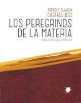 Los peregrinos de la materia - Castellucci, Claudia