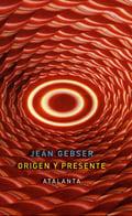 Origen y presente - Gebser, Jean