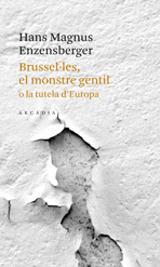 Brussel·les, el monstre gentil o la tutela d´Europa