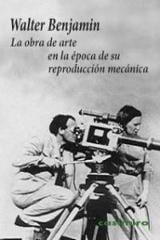 La obra de arte en la época de su reproducción mecánica - Benjamin, Walter