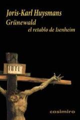 Grünewald: El retablo de Isenheim - Huysmans, Joris-Karl
