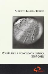 Poesía de la conciencia crítica (1987-2011) - García-Teresa, Alberto