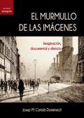 El murmullo de las imágenes. Imaginación, documental y silencio - Catalá Doménech, Josep M.