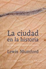 La ciudad en la historia. Sus orígenes, transformaciones y perspe - Mumford, Lewis