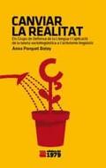 Canviar la realitat. Els Grups de Defensa de la Llengua i l´aplic - Porquet Botey, Anna