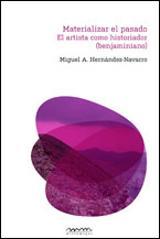 Materializar el pasado. El artista como historiador - Miguel Á. Hernández Navarro
