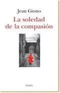 La soledad de la compasión - Giono, Jean