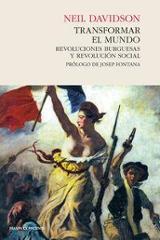 Transformar el mundo. Revoluciones burguesas y revolución social - Davidson, Neil