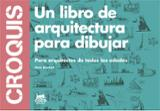 Croquis. Un libro de arquitectura para dibujar - Bowkett, Steve