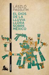 El dios de la lluvia llora sobre México - Passuth, Laszlo