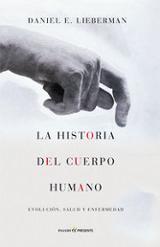 La historia del cuerpo humano. Evolución, salud y enfermedad
