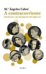 A contracorriente. Escritoras a la intemperie del siglo XX - Cabré, Mª Ángeles