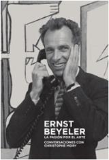 Ernst Beyeler. La pasión por el arte. conversaciones con Christop - Mory, Christophe