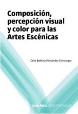 Composición, percepción visual y color para las artes escénicas - Fernández Consuegra, Celia B.