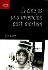 El cine es una invención postmortem - Bullot, Erik