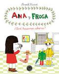 Ana y Froga ¿Qué hacemos ahora?