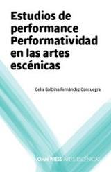 Estudios de performance. Performatividad en las artes escénicas - Fernández Consuegra, Celia B.
