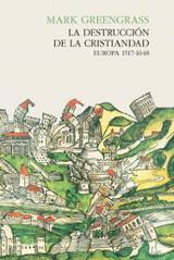 La destrucción de la Cristiandad. Europa 1517-1648 - Greengrass, Mark