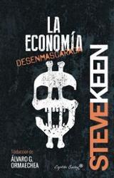 La economía desenmascarada - Keen, Steve