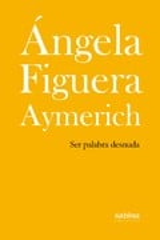 Ser palabra desnuda - Figuera Aymerich, Ángela