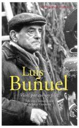 Conversaciones con Luis Buñuel. Vivo, por eso soy feliz