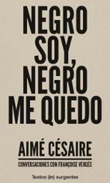 Negro soy, negro me quedo. Conversaciones con Aimé Césaire - Césaire, Aimé