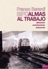Almas al trabajo - Berardi, Franco (Bifo)