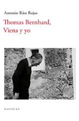 Thomas Bernhard, Viena y yo - Ríos Rojas, Antonio