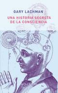 Una historia secreta de la consciencia - Lachman, Gary