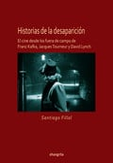 Historias de la desaparición. El cine desde Franz Kafka, Jacques Tourneur y David Lynch