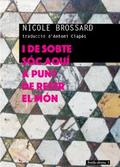 I de sobte sóc aquí a punt de refer el món - Brossard, Nicole