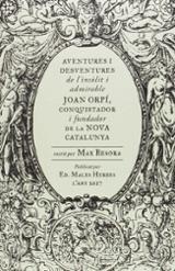 Aventures i desventures de l´insòlit i admirable Joan Orpí, conqu - Besora, Max