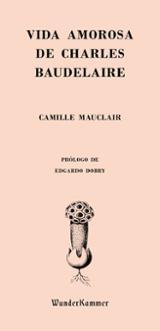 Vida amorosa de Charles Baudelaire - Mauclair, Camille