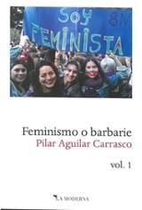 Feminismo o barbarie, vol. 1 - Aguilar Carrasco, Pilar