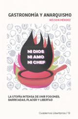 Gastronomía y anarquismo. La utopía intensa de unir fogones, barr - Méndez, Nelson