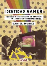 Identidad Gamer: Videojuegos y construcción de sentido en la sociedad contemporánea