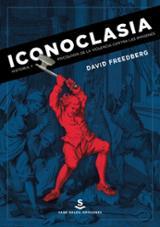 Iconoclasia. Historia y psicología de la violencia contra las imá - Freedberg, David