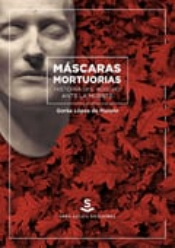 Máscaras mortuorias. Historia del rostro ante la muerte - López de Munain, Gorka