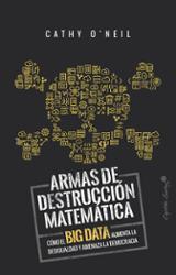 Armas de destrucción matemática. Cómo el Big Data aumenta la desi - O´Neil, Cathy