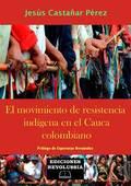 El movimiento de resistencia indígena en el cauca caolombiano
