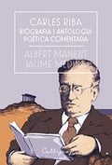 Carles Riba. Biografia i antologia poètica comenatda