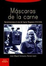Máscaras de la carne. Aproximaciones al cine de Ingmar Bergman (1 - Company Ramón, Juan Miguel (ed.)