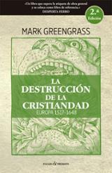 La destrucción de la cristiandad - Greengrass, Mark