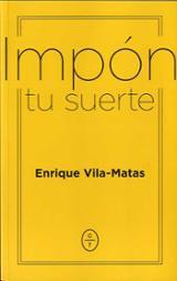 Impón tu suerte - Vila-Matas, Enrique
